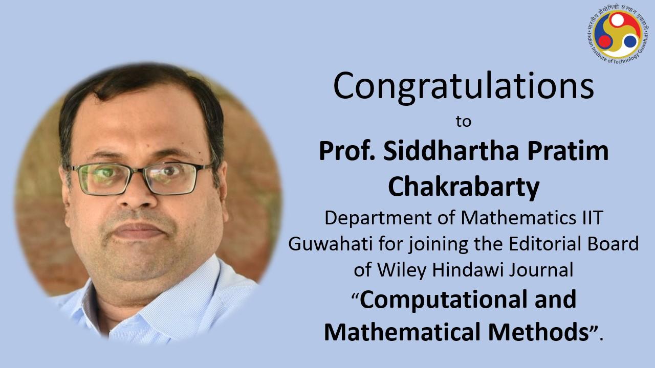 "Prof. Siddhartha Pratim Chakrabarty, Professor, Department of Mathematics joins the Editorial Board of Wiley Hindawi Journal ""Computational and Mathematical Methods"""