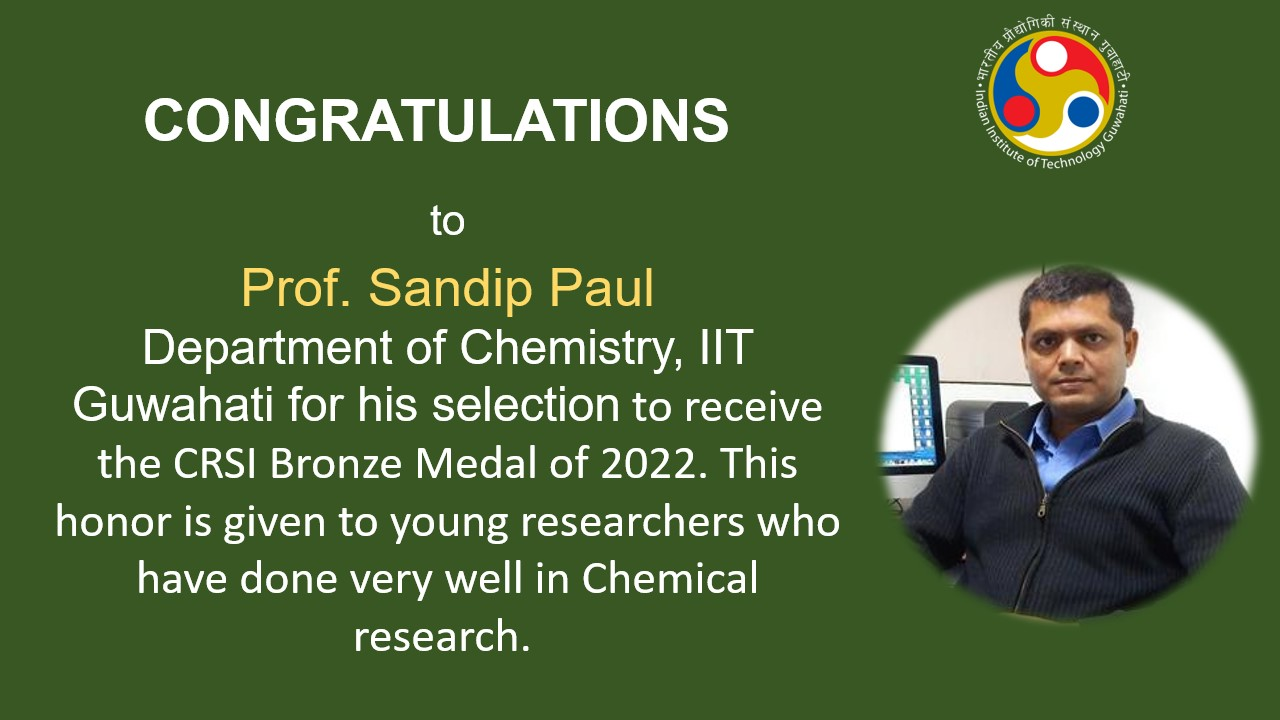 Congratulations to Prof. Sandip Paul, Department of Chemistry for his selection to receive the CRSI Bronze Medal of 2022