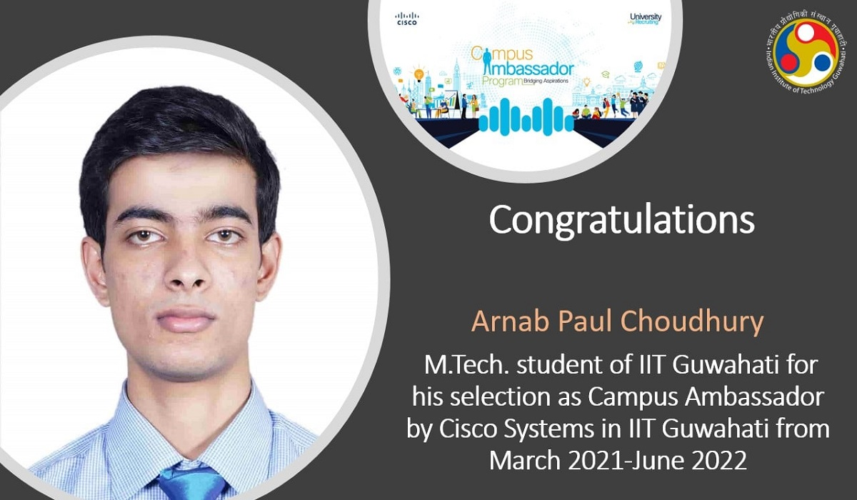 Arnab Paul Choudhury, M.Tech. student of #IITGuwahati for his selection as Campus Ambassador by Cisco Systems in IIT Guwahati from March 2021-June 2022